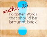 Another 20 Forgotten words that should be brought back justenglish.me