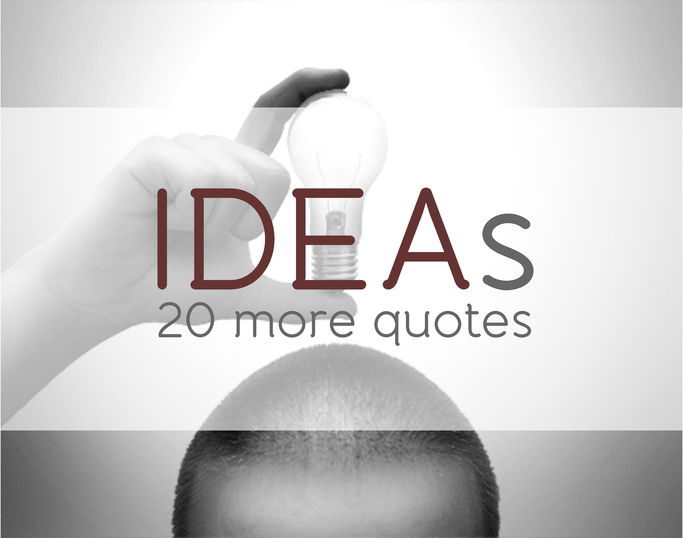 Ideas More Quotes